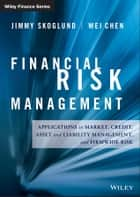 Financial Risk Management ebook by Jimmy Skoglund,Wei Chen