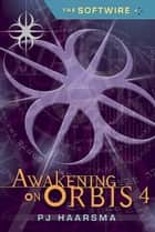 The Softwire: Awakening on Orbis 4 ebook by PJ Haarsma