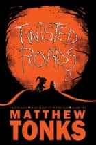 Twisted Roads: An Anthology Of Twisted Tales - Volume Two ebook by Matthew Tonks