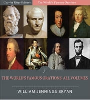 The Worlds Famous Orations: All Volumes (Illustrated Edition) ebook by William Jennings Bryan