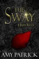 The Sway: A Hidden Novella - The Hidden Saga, #5 ebook by Amy Patrick