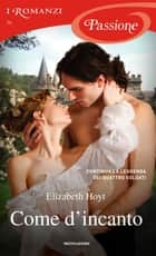 Come d'incanto (I Romanzi Passione) ebook by Elizabeth Hoyt, Giuliano Claudio Acunzoli