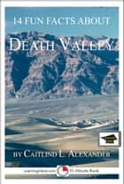 14 Fun Facts About Death Valley: Educational Version ebook by Caitlind L. Alexander