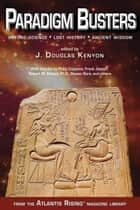Paradigm Busters - Beyond Science, Lost History, Ancient Wisdom ebook by J. Douglas Kenyon