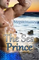 The Sea Prince ebook by Megan Hussey