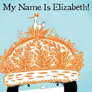 My Name Is Elizabeth! ebook by Annika Dunklee,Matthew Forsythe