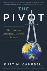 The Pivot - The Future of American Statecraft in Asia ebook by Kurt Campbell