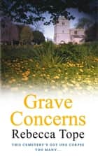 Grave Concerns ebook by Rebecca Tope