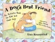 A Dog's Best Friend - An Activity Book for Kids and Their Dogs ebook by Lisa Rosenthal,John Caruso
