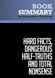 Summary: Hard Facts, Dangerous Half-Truths and Total Nonsense - Jeffrey Pfeffer and Robert Sutton ebook by BusinessNews Publishing