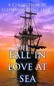 Fall in Love at Sea ebook by Stephanie Payne Hurt