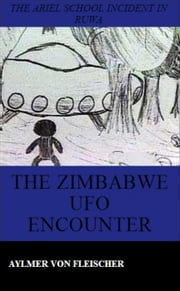 The Zimbabwe UFO Encounter ebook by Aylmer Von Fleischer