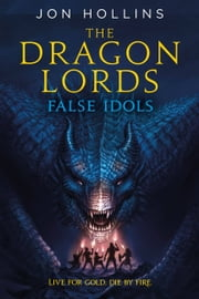 The Dragon Lords: False Idols ebook by Jon Hollins