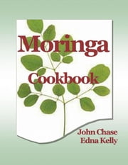 Moringa Cookbook ebook by John Chase