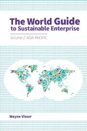 The World Guide to Sustainable Enterprise - Volume 2: Asia Pacific ebook by Wayne Visser