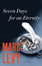Seven Days for an Eternity ebook by Marc Levy