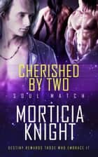 Cherished by Two ebook by Morticia Knight