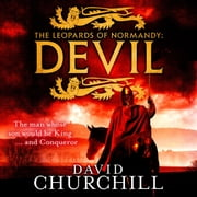 Devil (Leopards of Normandy 1) - A vivid historical blockbuster of power, intrigue and action audiobook by David Churchill