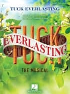 Tuck Everlasting: The Musical ebook by Chris Miller, Nathan Tysen