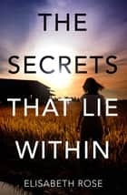 The Secrets that Lie Within (Taylor's Bend, #1) ebook by Elisabeth Rose