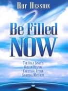 Be Filled Now - The Holy Spirit's Role in Helping Christians Attain Spiritual Maturity ebook by Roy Hession