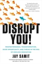 Disrupt You! ebook by Master Personal Transformation, Seize Opportunity, and Thrive in the Era of Endless Innovation