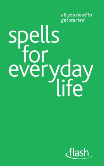 Spells For Everyday Life: Flash ebook by Teresa Moorey