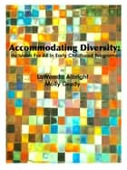 Accommodating Diversity: Inclusion for All In Early Childhood ebook by LaWanda Albright,Molly Grady