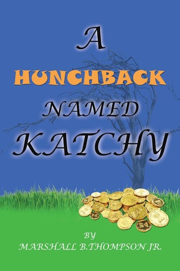 A Hunchback Named Katchy ebook by Marshall B. Thompson Jr.