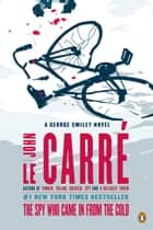 The Spy Who Came in from the Cold - A George Smiley Novel ekitaplar by John le Carré