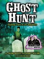 Ghost Hunt - Chilling Tales of the Unknown ebook by Jason Hawes, Grant Wilson, Cameron Dokey