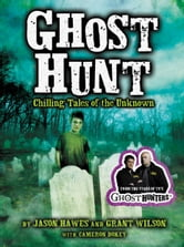 Ghost Hunt - Chilling Tales of the Unknown ebook by Jason Hawes,Grant Wilson