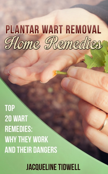 Plantar Wart Removal Home Remedies: Top 20 Wart Remedies Why They Work and  Their Dangers