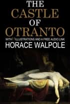 The Castle of Otranto: With 11 Illustrations and a Free Audio Link. ebook by
