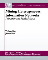 Mining Heterogeneous Information Networks - Principles and Methodologies ebook by Yizhou Sun,Jiawei Han