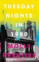 Tuesday Nights in 1980 ebook by Molly Prentiss