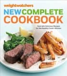 Weight Watchers New Complete Cookbook, Fifth Edition - Over 500 Delicious Recipes for the Healthy Cook's Kitchen ebook by Weight Watchers