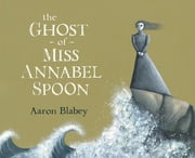 The Ghost of Miss Annabel Spoon ebook by Aaron Blabey