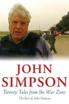 Twenty Tales from the War Zone - The Best of John Simpson ebook by John Simpson