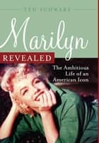 Marilyn Revealed ebook by Ted Schwarz