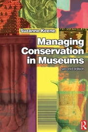 Managing Conservation in Museums ebook by Suzanne Keene