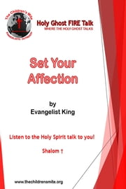 Set Your Affection - Holy Ghost Fire Talk ebook by Evangelist King