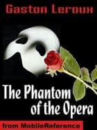 The Phantom Of The Opera (Mobi Classics) ebook by Gaston Leroux, Alexander Teixeira de Mattos (Translator)