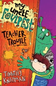 My Uncle Foulpest: Teacher Trouble ebook by Timothy Knapman,Sarah Horne