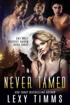 Never Tamed - Cry Wolf Reverse Harem Series, #3 ebook by Lexy Timms