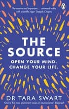 The Source - Open Your Mind, Change Your Life ebook by Dr Tara Swart