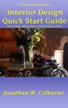Interior Design Quick Start Guide: A Guide to Interior Decorating ebook by Jonathan W. Colburne