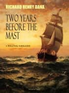 Two Years Before the Mast; A Personal Narrative ebook by Richard Henry Dana
