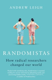 Randomistas - How Radical Researchers Changed Our World ebook by Andrew Leigh