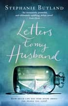 Letters To My Husband ebook by Stephanie Butland